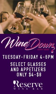 Wine Down Happy Hour | Tuesday-Friday 4-6pm | Select Glasses and Appetizers Only $4-$8 | Reserve Wine Bar