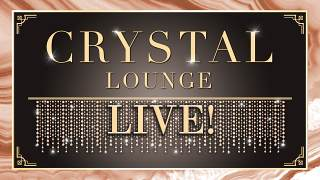 Crystal Lounge LIVE!